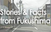 Fukushima Stories&Facts
